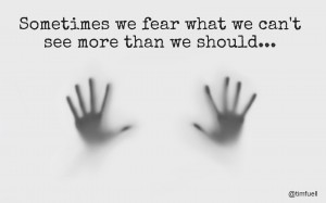 Fear what we can't see