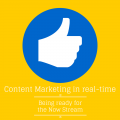 Content Marketing in real-time – Being ready for the now stream