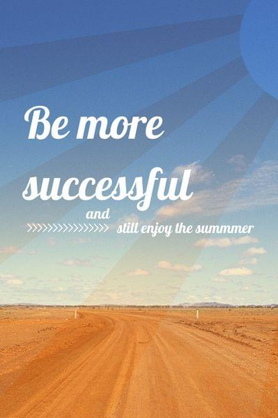 Be more successful and still enjoy your summer