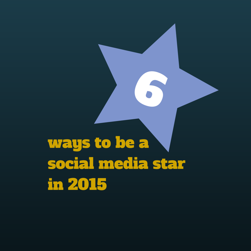 6 ways to be a social media star in 2015 whatever your size
