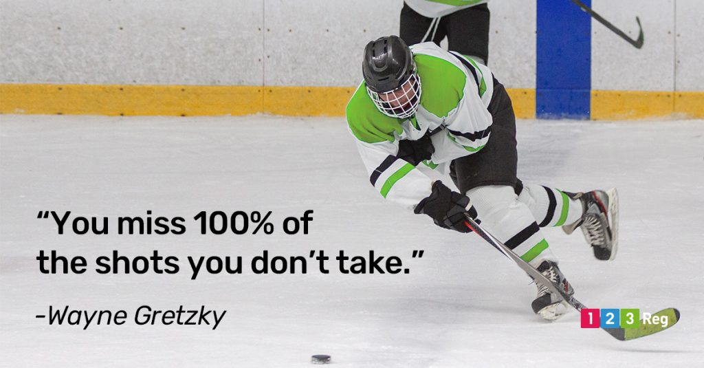 """You miss 100% of the shots you don't take."" - Wayne Gretzky"